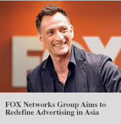 FOX Networks Group Aims to Redefine Advertising in Asia