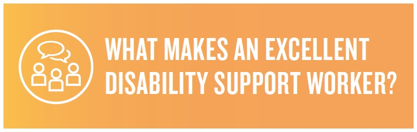 What Makes An Excellent Disability Support Worker?